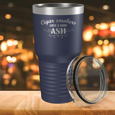 Cigar Smokers Love a Good Ash Engraved 30 oz Insulated Tumbler with Lid