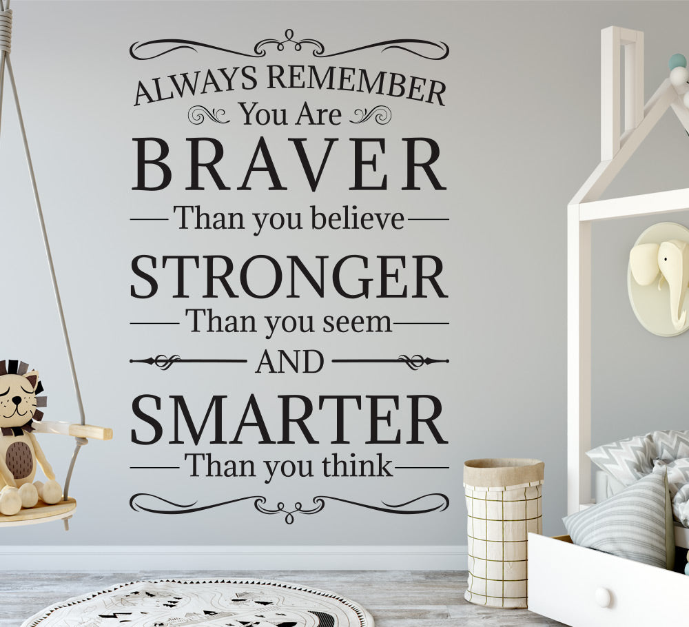 Always Remember You Are Braver, Stronger and Smater Wall Sticker Quote