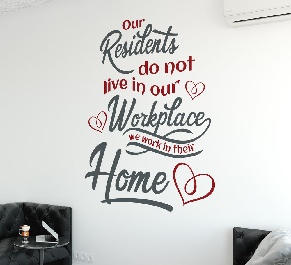 Care Home Wall Sticker - Our Residents Do Not Live In Our Workplace