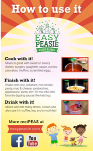 Flyer: How to use EasyPeasie Veggie Blends. Cook with it. Finish with it. Drink with it.
