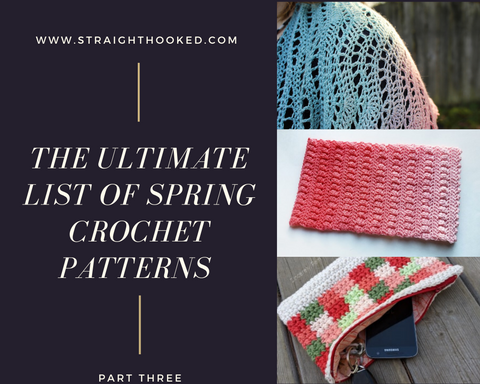 Straight Hooked Ultimate List of Spring Crochet Patterns Part Three