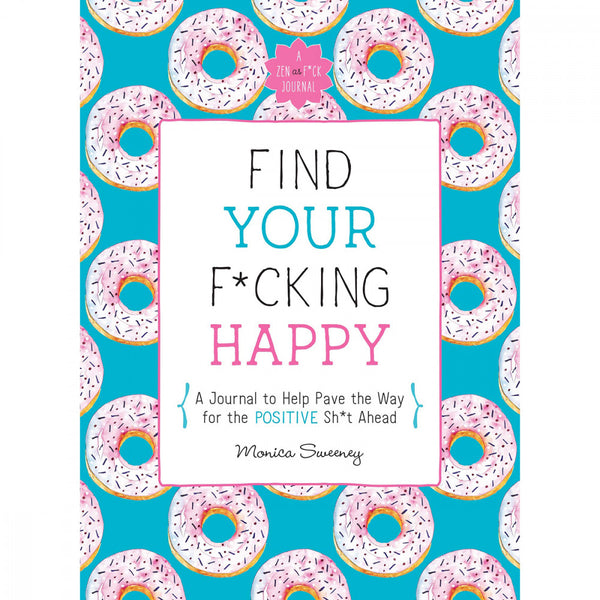 """Find Your F*cking Happy"" Journal 