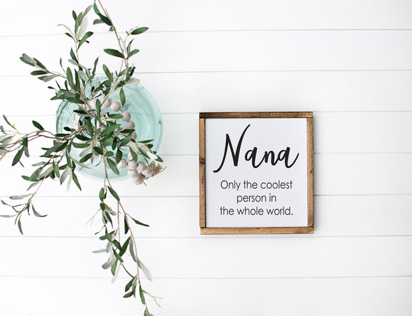 Nana Only The Coolest Person In the Whole World Sign - Grandparent Signs - Nana Gift - Gift For Her - Gifts for Mom - Mothers Day Gift