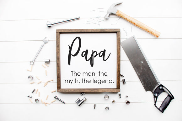 Papa The Man The Myth The Legend Sign - Grandparent Signs - Grandpa Gift  - Gift For Him - Gifts for Dad - Fathers Day Gift - Grandpa Sign