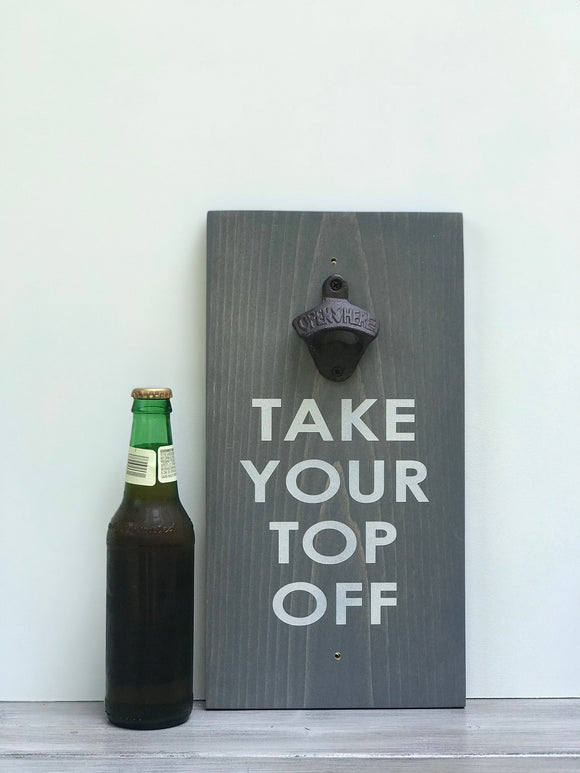 Take Your Top Off Wall Mounted Bottle Opener - Bottle Opener Wall Mount - Beer Gifts  - Groomsman Gift - Housewarming Gift - Beer Humor
