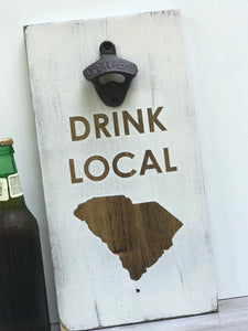 Drink Local South Carolina Bottle Opener - Bottle Opener Wall Mount - Beer Gifts - South Carolina Gift - Groomsman Gift - Housewarming Gift