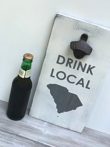 Drink Local South Carolina Bottle - Opener Bottle Opener Wall Mount - Beer Gifts - South Carolina Gift - Groomsman Gift - Housewarming Gift