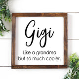 Gigi Like a Grandma but so Much Cooler Sign - Grandparent Signs - Gigi Gift - Gigi and Pop - Gift For Her - Gifts for Mom - Mothers Day Gift