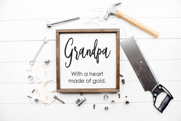 Grandpa With A Heart Made Of Gold Sign - Grandparent Signs - Grandpa Gift  - Gift For Him - Gifts for Dad - Fathers Day Gift - Grandpa Sign