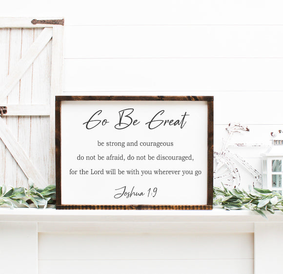 Go Be Great | Joshua 1:9 | Framed Wood Sign | Graduation Sign | Inspirational Sign | Be Strong And Courageous | Religious Sign | Wood Sign