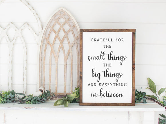 Grateful For The Small Things And The Big Things and Everything In-Between | Framed Wood Sign | Custom Home Decor | Gratitude Quote