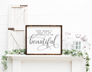 Life Doesn't Have To Be Perfect To Be Beautiful | Framed Wood Sign | Inspirational Sign | Inspirational Wall Art | Wood Sign