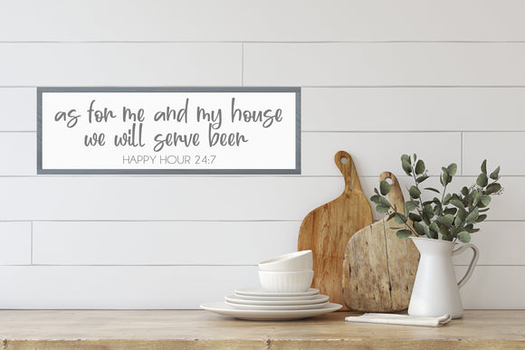 As For Me And My House We Will Serve Beer | Modern Farmhouse | Kitchen Sign | Farmhouse Sign | Happy Hour Sign | Kitchen Decor