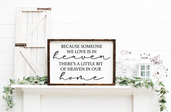 Because Someone We Love Is In Heaven, There's A Little Bit Of Heaven In Our Home | Framed Wood Sign | Sympathy Sign | Memorial Sign