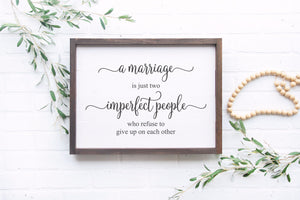 A Marriage Is Just Two Imperfect People Who Refuse To Give Up On Each Other | Anniversary Gift  | Wedding Sign | Sign Above Bed