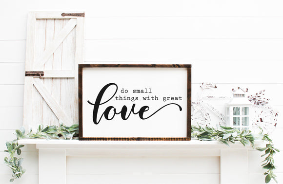 Do Small Things With Great Love | Framed Wood Sign | Family Sign | Love Sign | Motivational Sign | Gallery Wall Decor | Farmhouse Sign