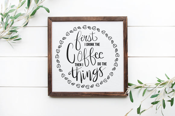 First I Drink The Coffee Then I Do The Things | Coffee Sign | Personalize Home Decor | Kitchen Sign | Coffee Bar Sign | Kitchen Decor