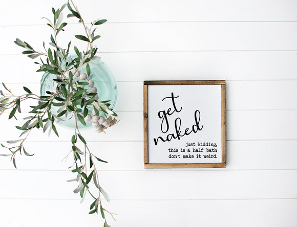 Get Naked Sign | Get Naked Just Kidding This Is A Half Bath | Bathroom Sign | Framed Sign | Farmhouse Sign | Funny Bathroom Decor