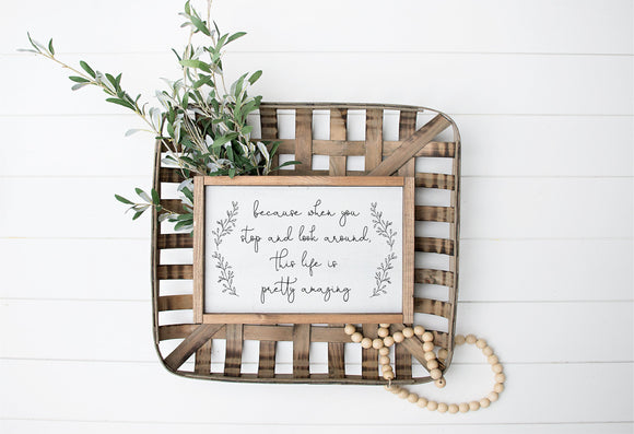 Because When You Stop And Look Around This Life Is Pretty Amazing | Anniversary Gift  | Wedding Sign | Sign Above Bed | Inspirational Quote