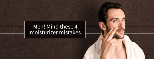 Men! Mind these 4 moisturizer mistakes