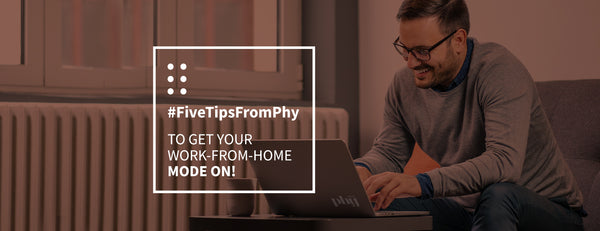 #FiveTipsFromPhy to get your work-from-home mode on!