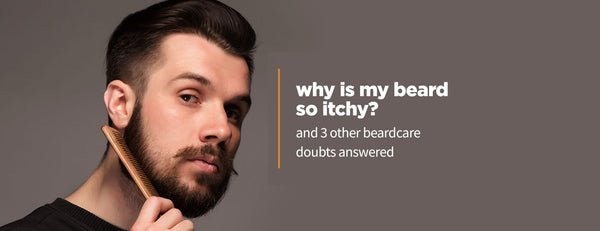 Why is my beard so itchy? And 3 other beard care questions. ANSWERED!