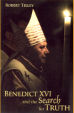 Benedict XVI and the Search for Truth - Book By Robert Tilley
