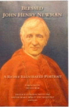 Blessed John Henry Newman - Book A Richly Illustrated Portrait By Sr. Dietz FSO and Sr. Dechant FSO