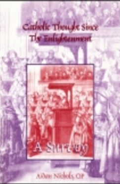 Catholic Thought Since the Enlightenment: A Survey - Book By Aidan Nichols