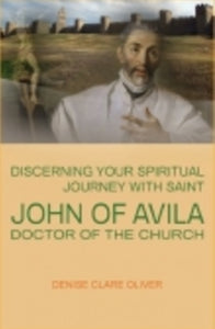 St John of Avila, Doctor of the Church - Book Discerning your Spiritual Journey By Denise Clare Oliver