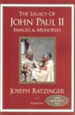 The Legacy of John Paul II - Book Images and Memories By Joseph Ratzinger