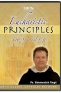Eucharistic Principles of The Spiritual Life - DVD