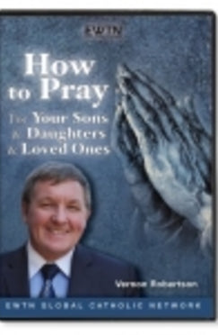 How to Pray for Your Sons and Daughters and Loved Ones - DVD