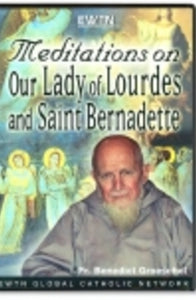 Meditations on Our Lady of Lourdes and St. Bernadette - DVD