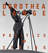 Load image into Gallery viewer, Dorothea Lange: The Politics of Seeing
