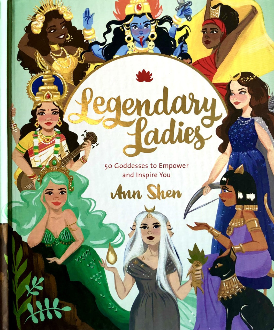 Legendary Ladies: 50 Goddesses to Empower and Inspire You