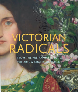 Victorian Radicals: From the Pre-Raphaelites to the Arts & Crafts Movement