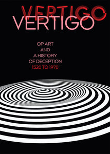 Vertigo: Op Art and a History of Deception 1520 to1970