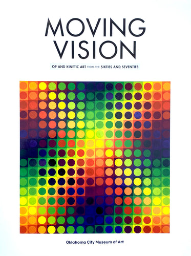 Moving Vision: Op and Kinetic Art from the Sixties and Seventies (Exhibition Catalogue)