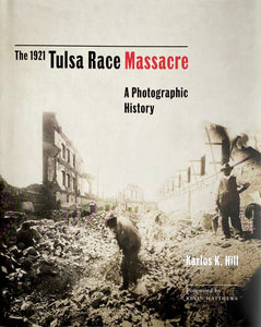 The 1921 Tulsa Race Massacre: A Photographic History