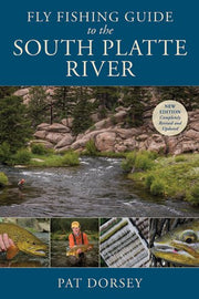Pat Dorsey's Fly Fishing Guide to the South Platte River - New Edition