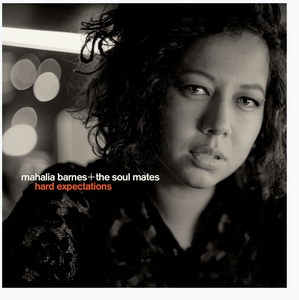 Mahalia Barnes + The Soulmates - Hard Expectations SIGNED COPY (limited numbers)
