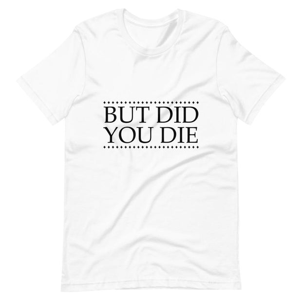 But You Did Die T-Shirt