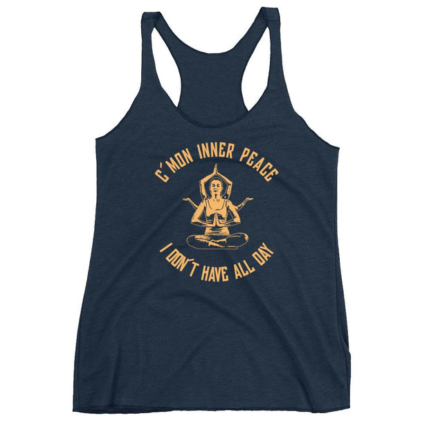 C'Mon Inner Peace I Don't Have All Day Racerback Tank