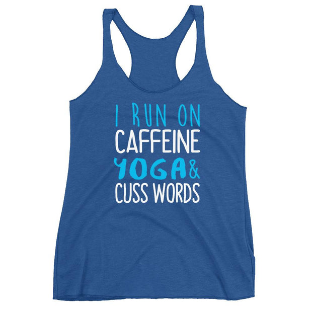 I Run On Caffine Yoga And Cuss Words Racerback Tank