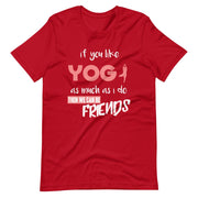 If You Like Yoga As Much As I Do Then We Can Be Friends T-Shirt