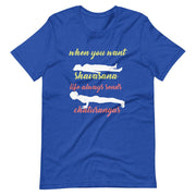When You Want Shavasana T-Shirt