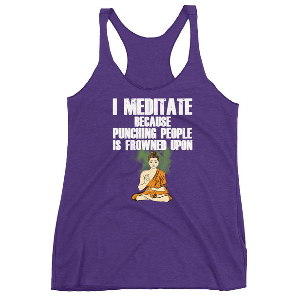 I Meditate Because Punching People Is Frowned Upon Racerback Tank