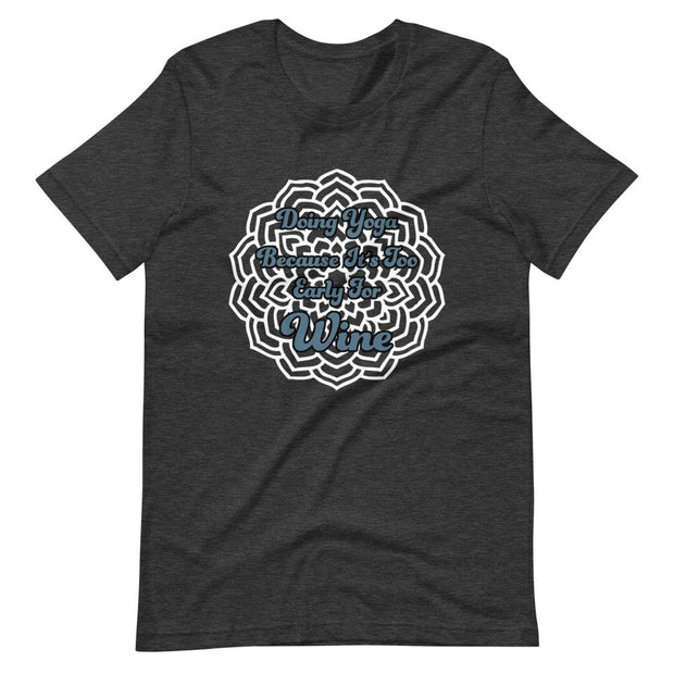 Doing Yoga Because It's Too Early For Wine T-Shirt