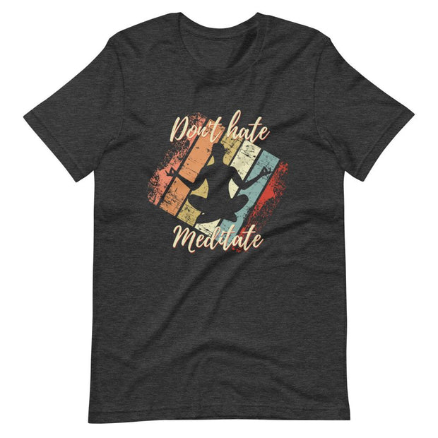 Don't Hate Meditate T-Shirt